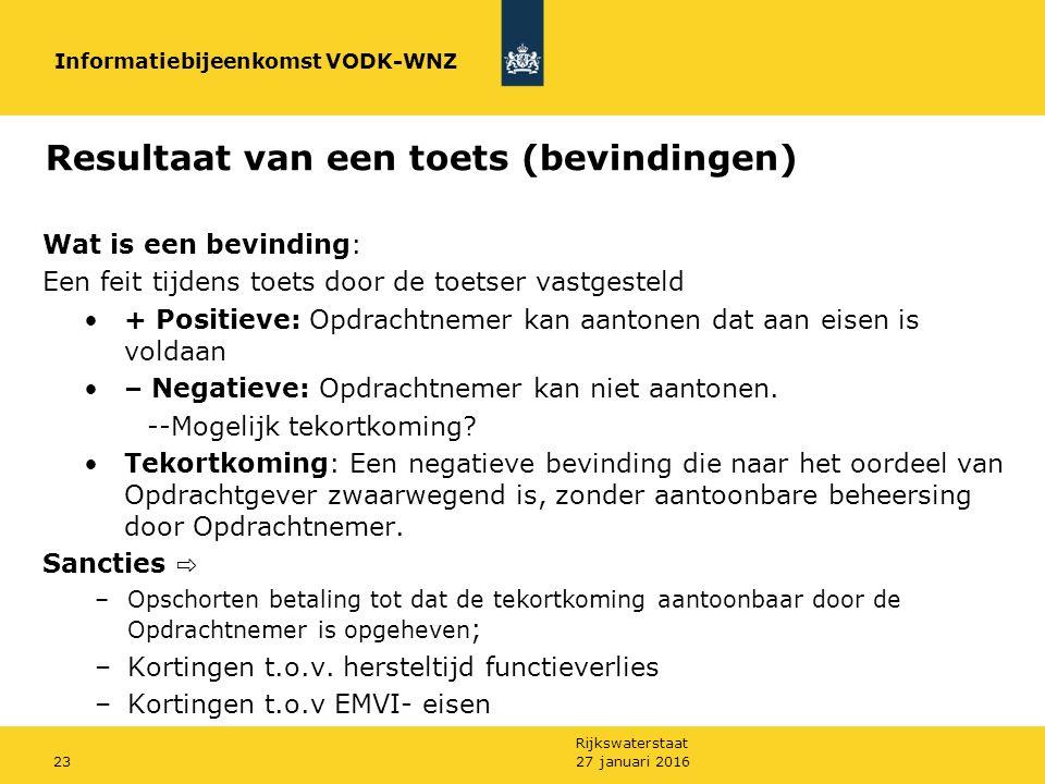 Rijkswaterstaat 23 Resultaat van een toets (bevindingen) Wat is een bevinding: Een feit tijdens toets door de toetser vastgesteld + Positieve: Opdrachtnemer kan aantonen dat aan eisen is voldaan – Negatieve: Opdrachtnemer kan niet aantonen.
