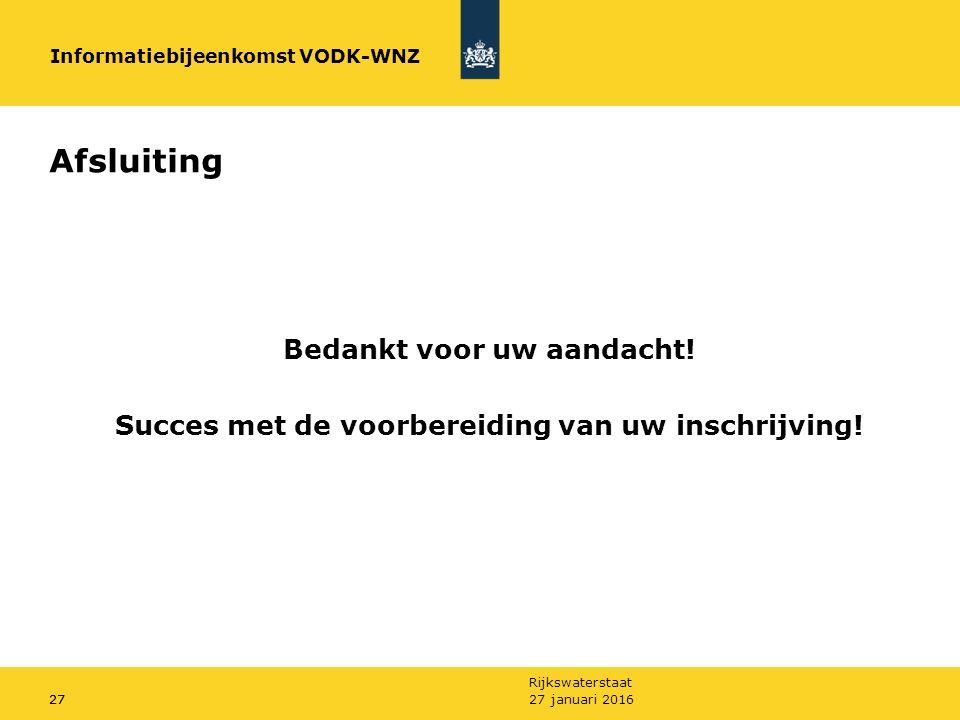Rijkswaterstaat 27 januari 201627 Afsluiting Bedankt voor uw aandacht.