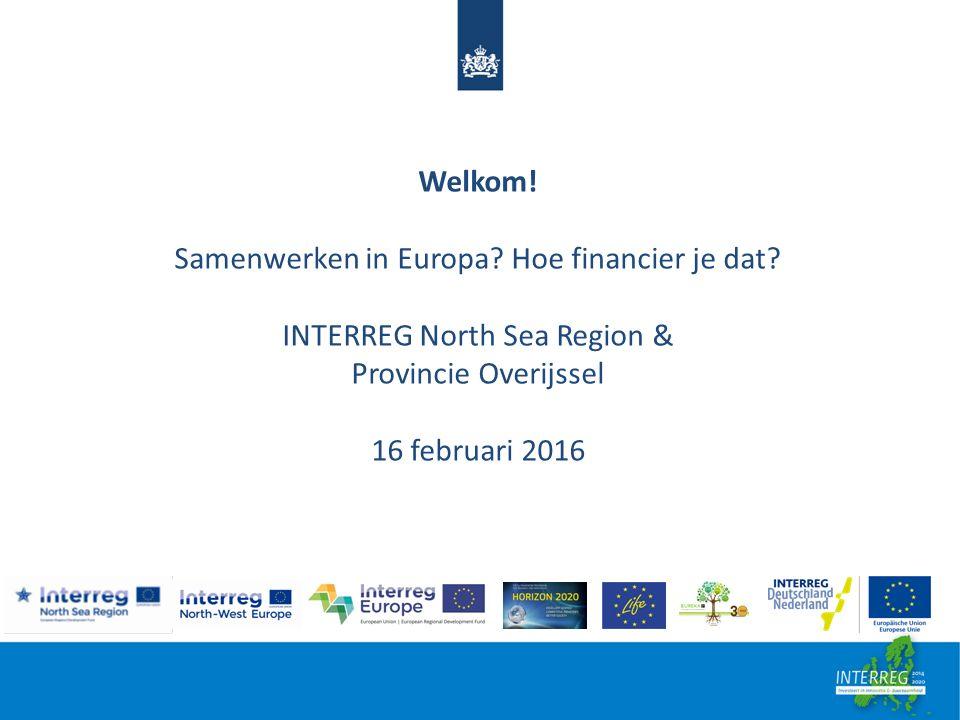 Programma 10.00 - 10.05 Opening 10.05 - 10.15Welkomstwoord door Joop Boerboom, Coördinator Europa Provincie Overijsel 10.15 - 12.00Presentatie INTERREG NSR met een doorkijk naar andere fondsen 12.00 – 13.00Lunch 13.00 - 13.50Workshop ronde I 13.50 - 14.40Workshop ronde II 14.40 - 15.10Informatiemarkt alle programma's 15.10 - 16.30Netwerkborrel