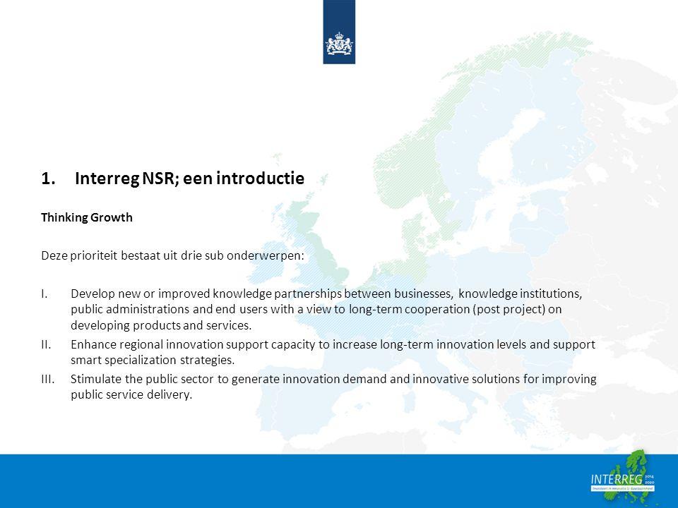 1.Interreg NSR; een introductie Thinking Growth Deze prioriteit bestaat uit drie sub onderwerpen: I.Develop new or improved knowledge partnerships bet