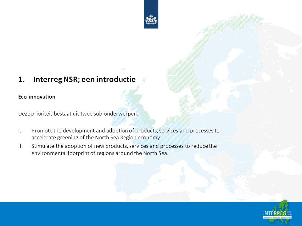 1.Interreg NSR; een introductie Eco-innovation Deze prioriteit bestaat uit twee sub onderwerpen: I.Promote the development and adoption of products, s
