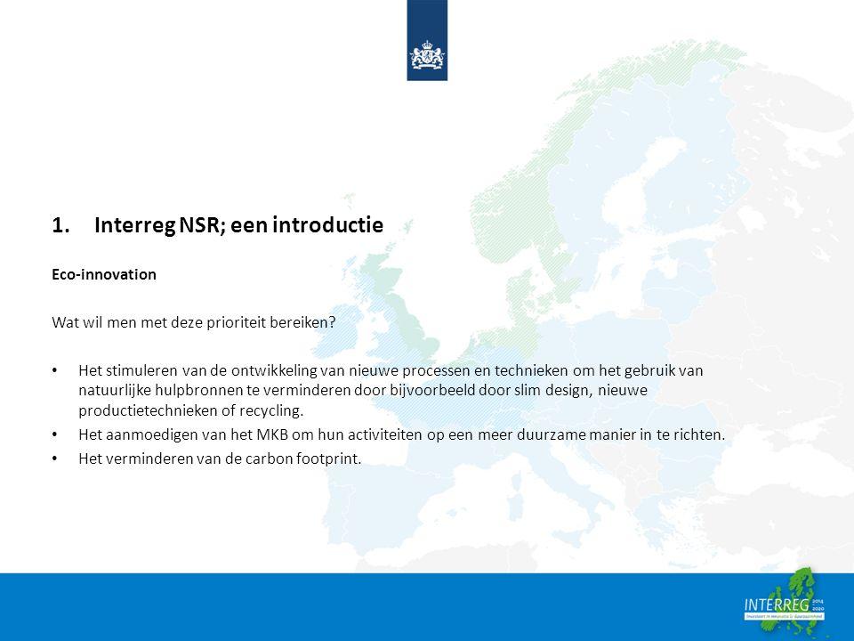 1.Interreg NSR; een introductie Eco-innovation Wat wil men met deze prioriteit bereiken.