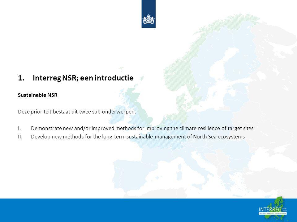 1.Interreg NSR; een introductie Sustainable NSR Deze prioriteit bestaat uit twee sub onderwerpen: I.Demonstrate new and/or improved methods for improv