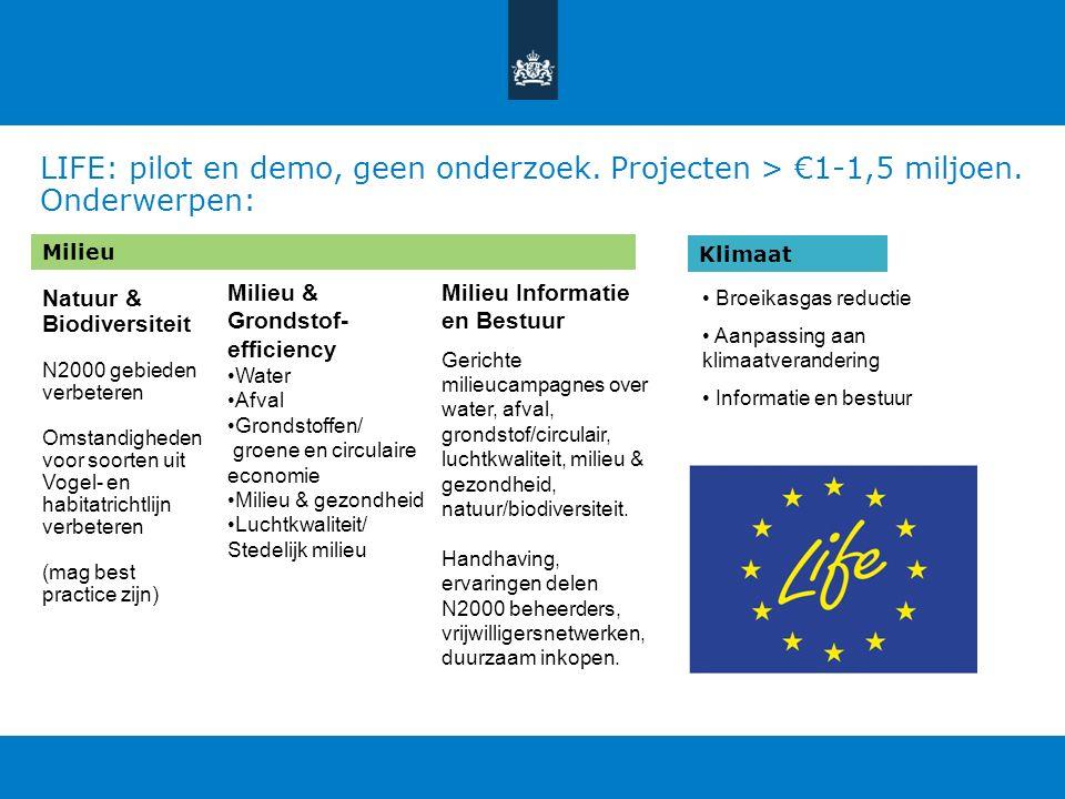 LIFE: pilot en demo, geen onderzoek. Projecten > €1-1,5 miljoen.