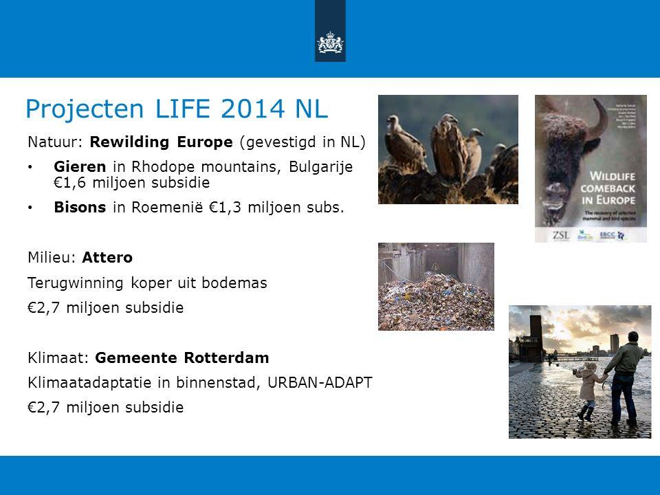 Projecten LIFE 2014 NL Natuur: Rewilding Europe (gevestigd in NL) Gieren in Rhodope mountains, Bulgarije €1,6 miljoen subsidie Bisons in Roemenië €1,3 miljoen subs.