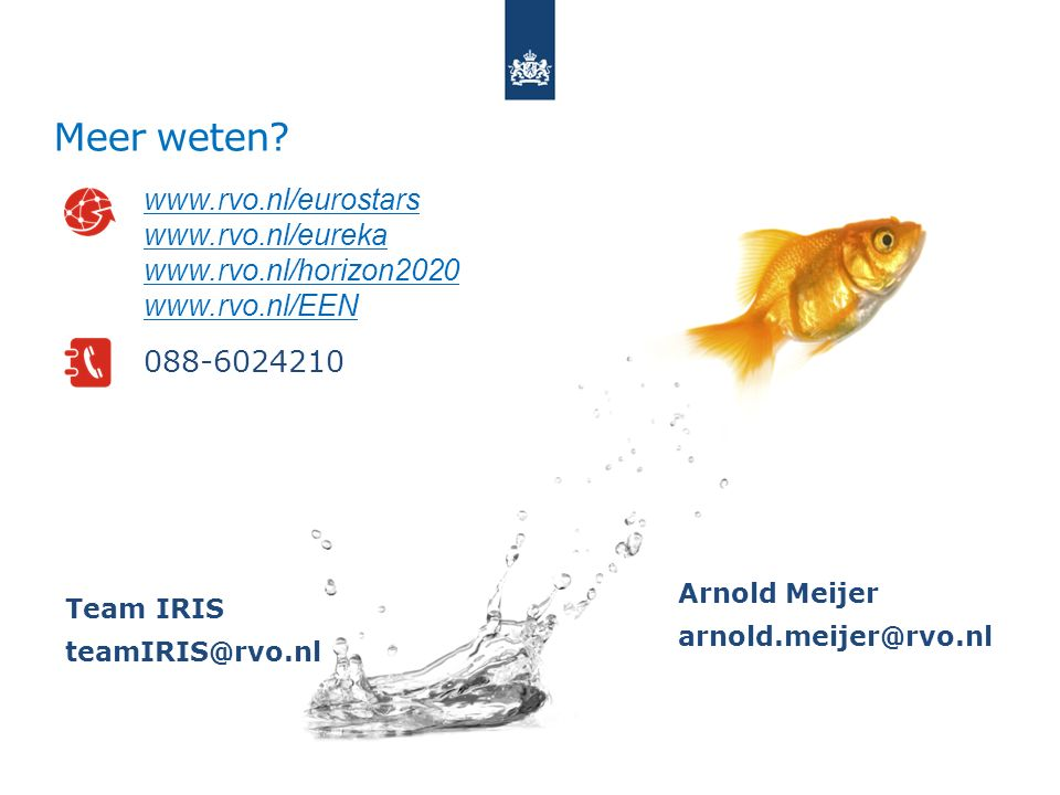 Arnold Meijer arnold.meijer@rvo.nl www.rvo.nl/eurostars www.rvo.nl/eureka www.rvo.nl/horizon2020 www.rvo.nl/EEN 088-6024210 Meer weten.