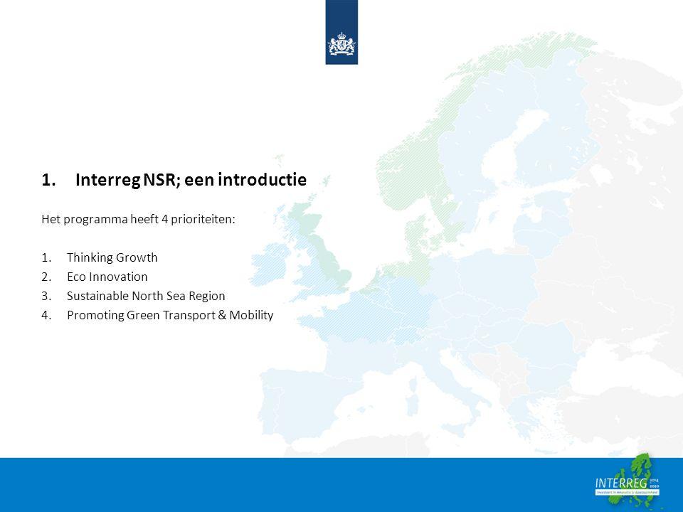 1.Interreg NSR; een introductie Het programma heeft 4 prioriteiten: 1.Thinking Growth 2.Eco Innovation 3.Sustainable North Sea Region 4.Promoting Gree