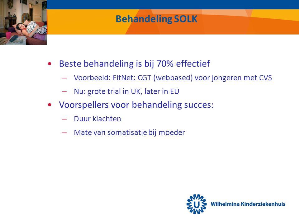 Behandeling SOLK Beste behandeling is bij 70% effectief – Voorbeeld: FitNet: CGT (webbased) voor jongeren met CVS – Nu: grote trial in UK, later in EU Voorspellers voor behandeling succes: – Duur klachten – Mate van somatisatie bij moeder