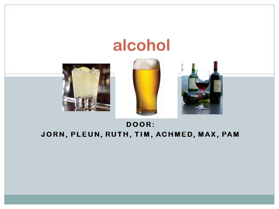 DOOR: JORN, PLEUN, RUTH, TIM, ACHMED, MAX, PAM alcohol