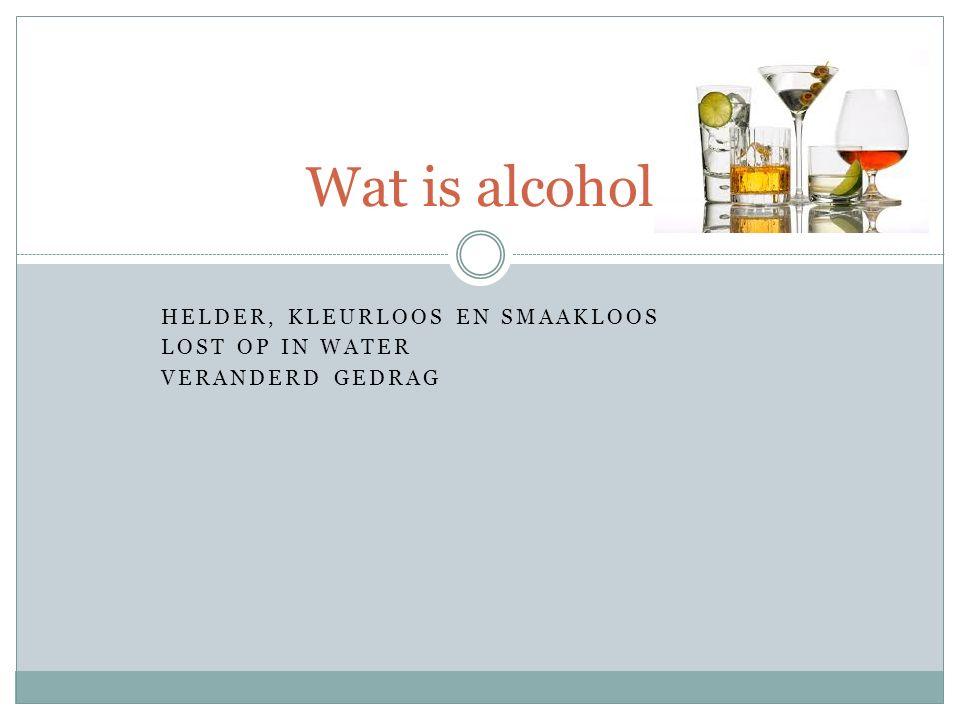 HELDER, KLEURLOOS EN SMAAKLOOS LOST OP IN WATER VERANDERD GEDRAG Wat is alcohol