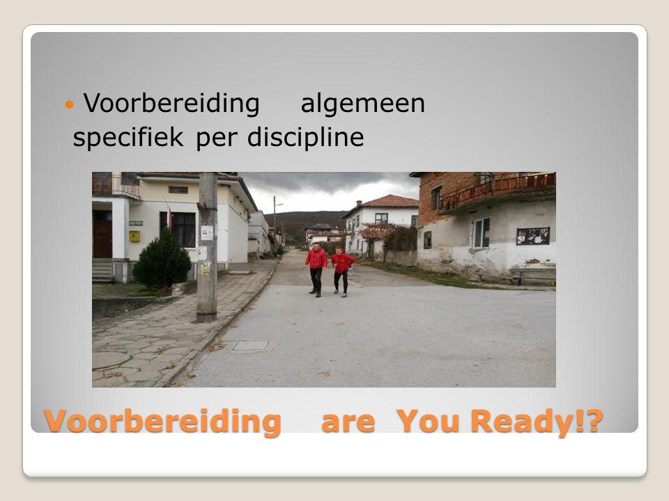 Voorbereiding are You Ready! Voorbereiding algemeen specifiek per discipline
