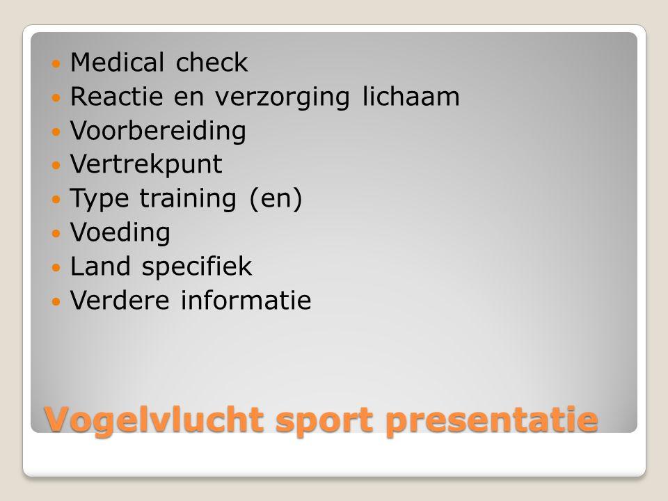 Vogelvlucht sport presentatie Medical check Reactie en verzorging lichaam Voorbereiding Vertrekpunt Type training (en) Voeding Land specifiek Verdere informatie
