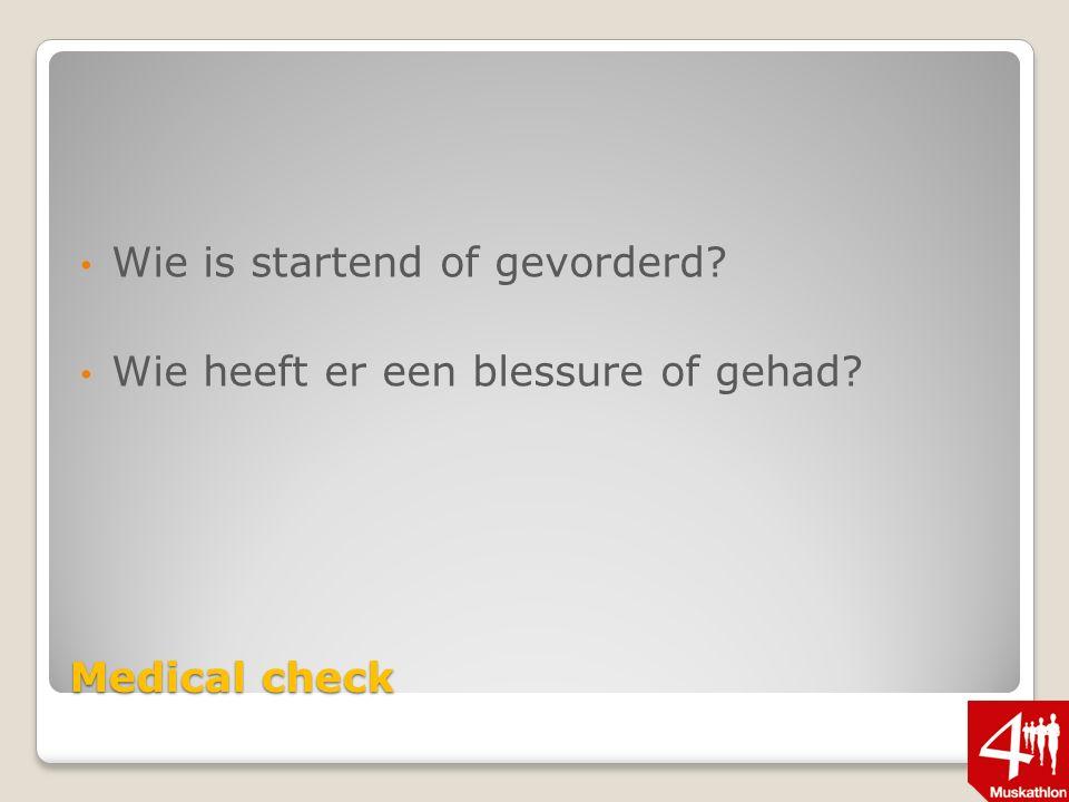 Medical check Wie is startend of gevorderd? Wie heeft er een blessure of gehad?