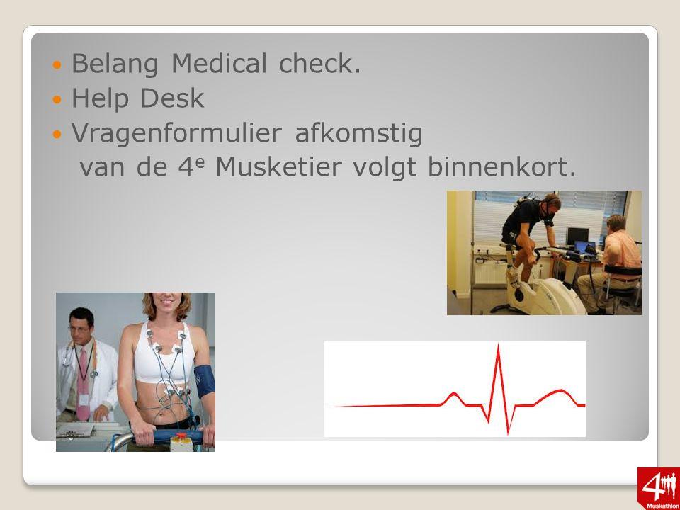 Belang Medical check. Help Desk Vragenformulier afkomstig van de 4 e Musketier volgt binnenkort.
