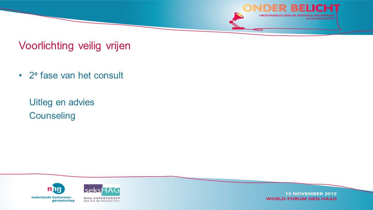 Voorlichting veilig vrijen 2 e fase van het consult Uitleg en advies Counseling