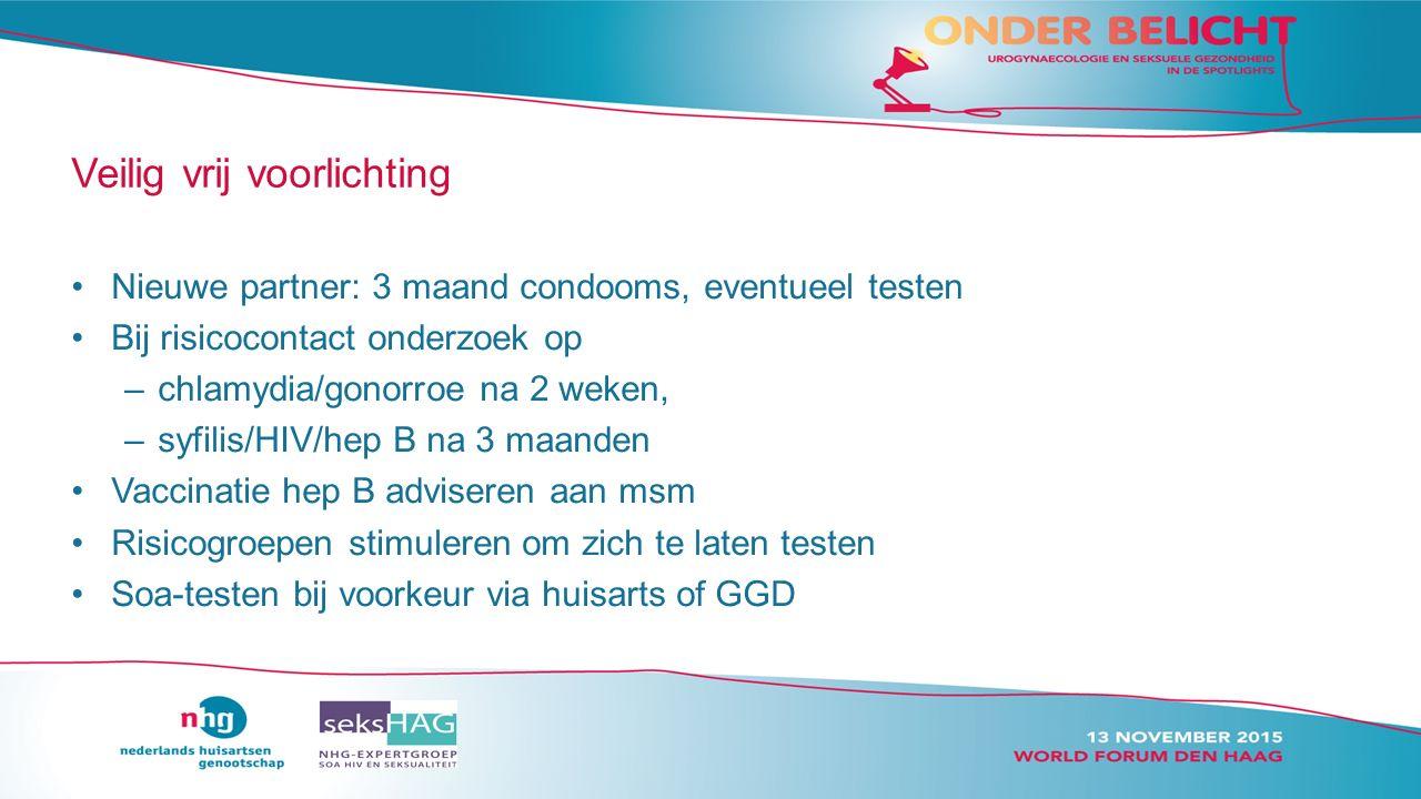 Veilig vrij voorlichting Nieuwe partner: 3 maand condooms, eventueel testen Bij risicocontact onderzoek op –chlamydia/gonorroe na 2 weken, –syfilis/HIV/hep B na 3 maanden Vaccinatie hep B adviseren aan msm Risicogroepen stimuleren om zich te laten testen Soa-testen bij voorkeur via huisarts of GGD