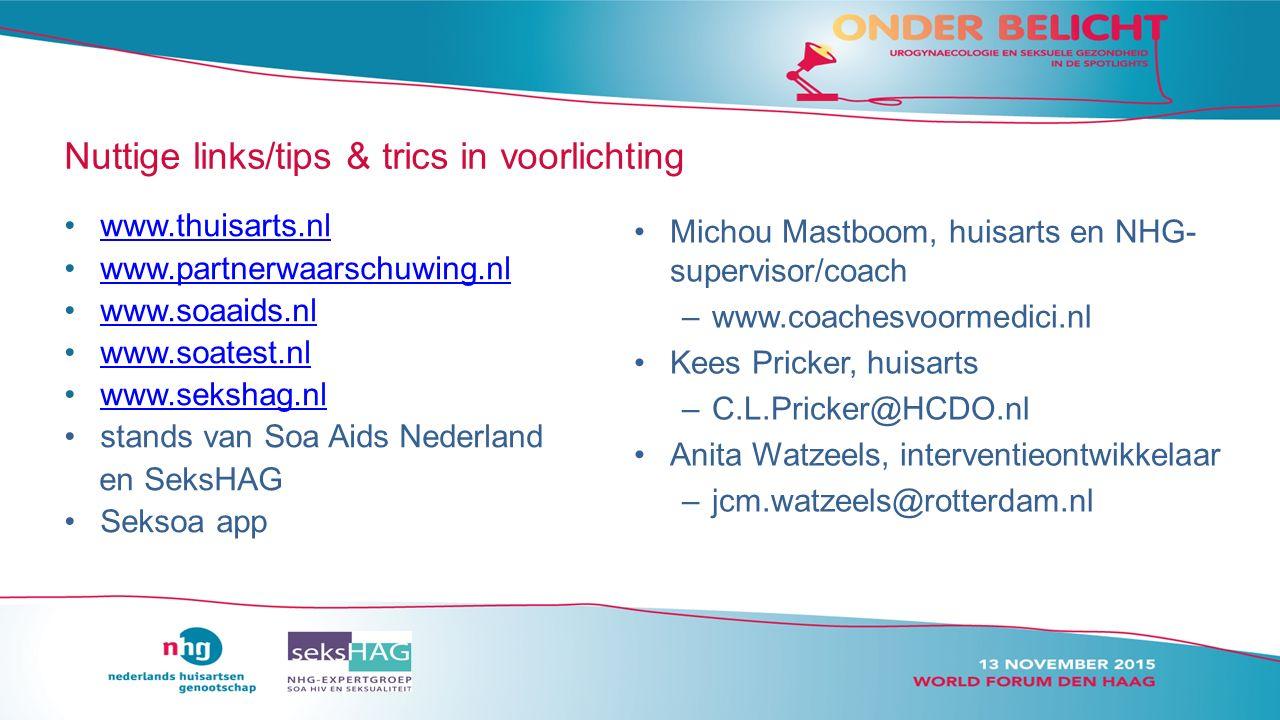 Nuttige links/tips & trics in voorlichting www.thuisarts.nl www.partnerwaarschuwing.nl www.soaaids.nl www.soatest.nl www.sekshag.nl stands van Soa Aids Nederland en SeksHAG Seksoa app Michou Mastboom, huisarts en NHG- supervisor/coach –www.coachesvoormedici.nl Kees Pricker, huisarts –C.L.Pricker@HCDO.nl Anita Watzeels, interventieontwikkelaar –jcm.watzeels@rotterdam.nl