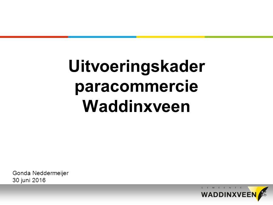 Uitvoeringskader paracommercie Waddinxveen Gonda Neddermeijer 30 juni 2016