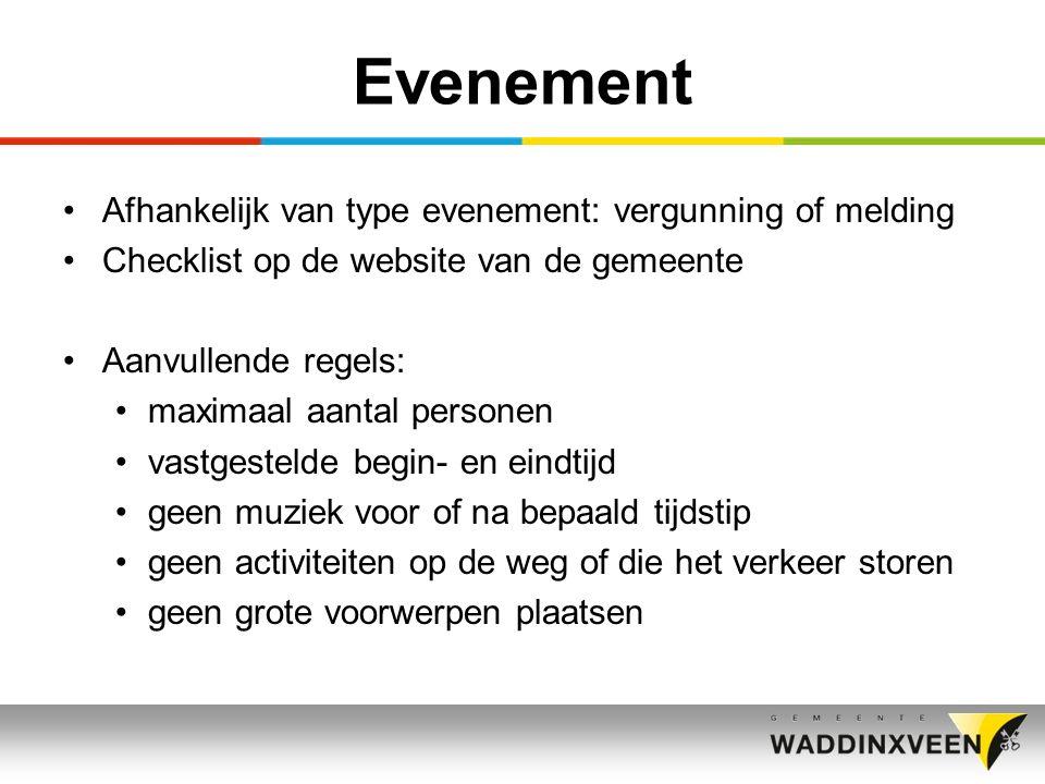 Evenement Afhankelijk van type evenement: vergunning of melding Checklist op de website van de gemeente Aanvullende regels: maximaal aantal personen v