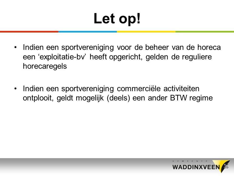 Let op! Indien een sportvereniging voor de beheer van de horeca een 'exploitatie-bv' heeft opgericht, gelden de reguliere horecaregels Indien een spor