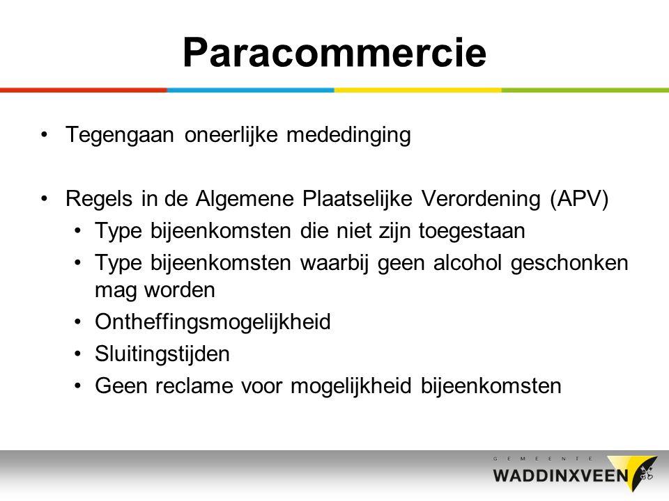Paracommercie Tegengaan oneerlijke mededinging Regels in de Algemene Plaatselijke Verordening (APV) Type bijeenkomsten die niet zijn toegestaan Type b