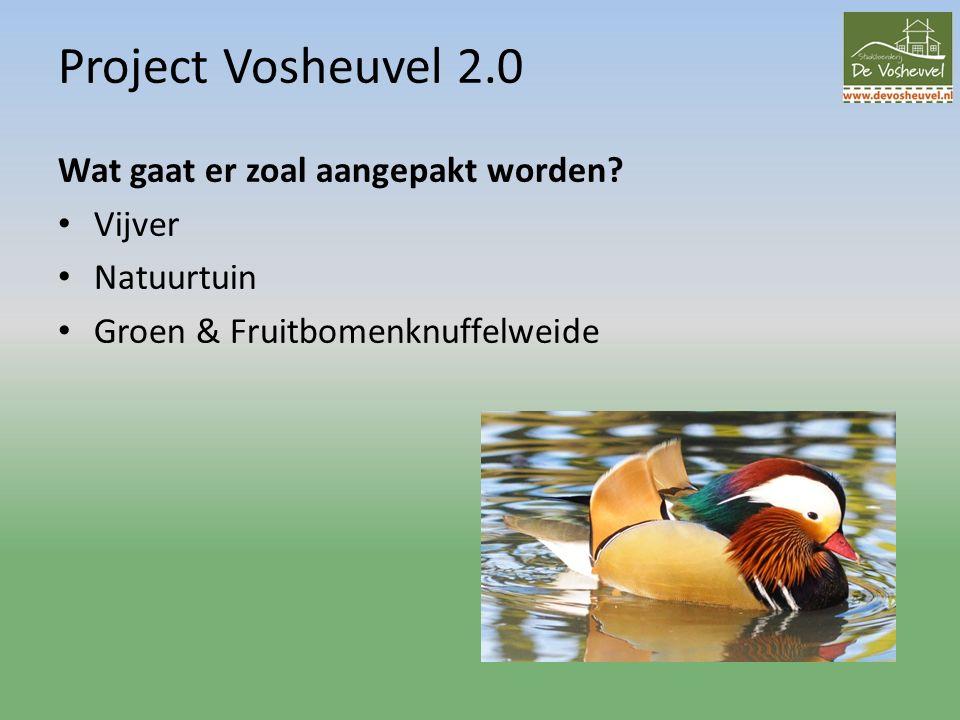 Project Vosheuvel 2.0 Wat gaat er zoal aangepakt worden? Vijver Natuurtuin Groen & Fruitbomenknuffelweide