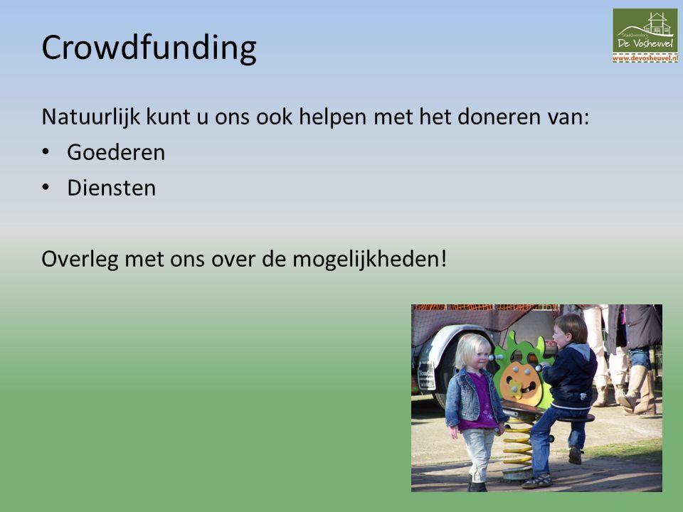 Crowdfunding Natuurlijk kunt u ons ook helpen met het doneren van: Goederen Diensten Overleg met ons over de mogelijkheden!