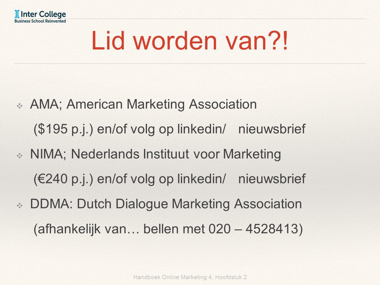 Handboek Online Marketing 4, Hoofdstuk 2 Lid worden van?! ❖ AMA; American Marketing Association ($195 p.j.) en/of volg op linkedin/nieuwsbrief ❖ NIMA;
