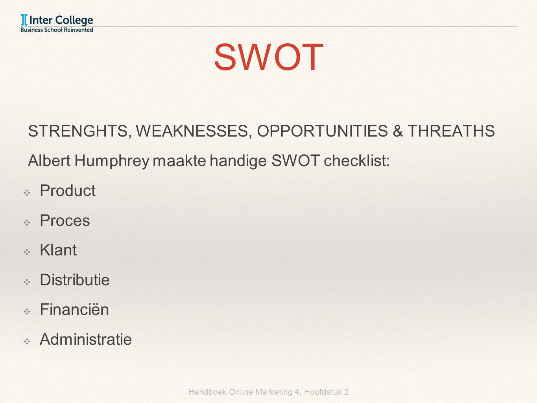 Handboek Online Marketing 4, Hoofdstuk 2 SWOT STRENGHTS, WEAKNESSES, OPPORTUNITIES & THREATHS Albert Humphrey maakte handige SWOT checklist: ❖ Product