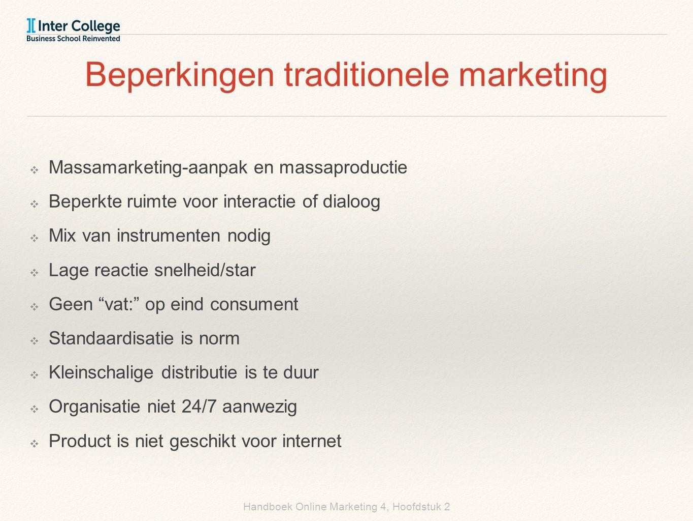 Handboek Online Marketing 4, Hoofdstuk 2 Beperkingen traditionele marketing ❖ Massamarketing-aanpak en massaproductie ❖ Beperkte ruimte voor interacti