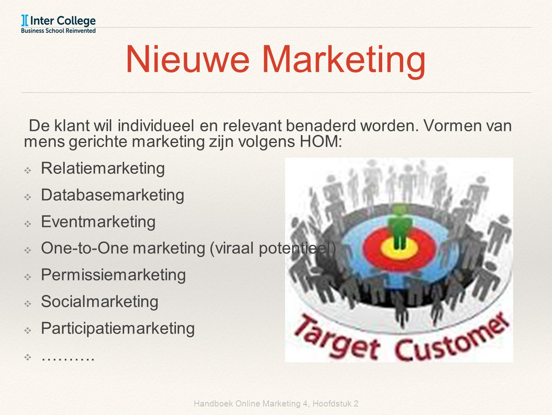 Handboek Online Marketing 4, Hoofdstuk 2 Nieuwe Marketing De klant wil individueel en relevant benaderd worden. Vormen van mens gerichte marketing zij