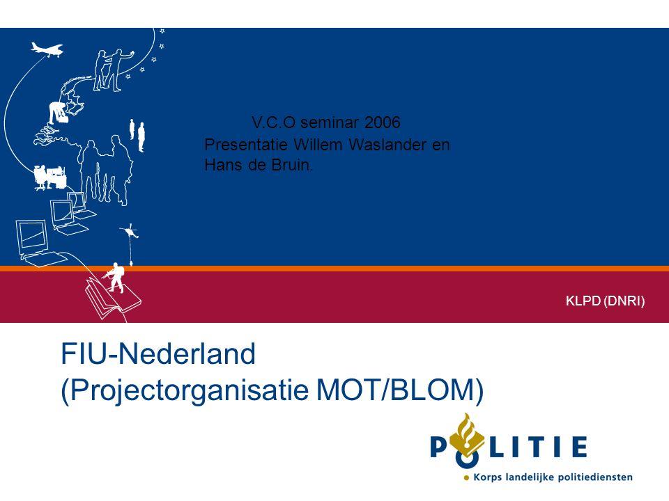 1 FIU-Nederland (Projectorganisatie MOT/BLOM) KLPD (DNRI) Presentatie Willem Waslander en Hans de Bruin.
