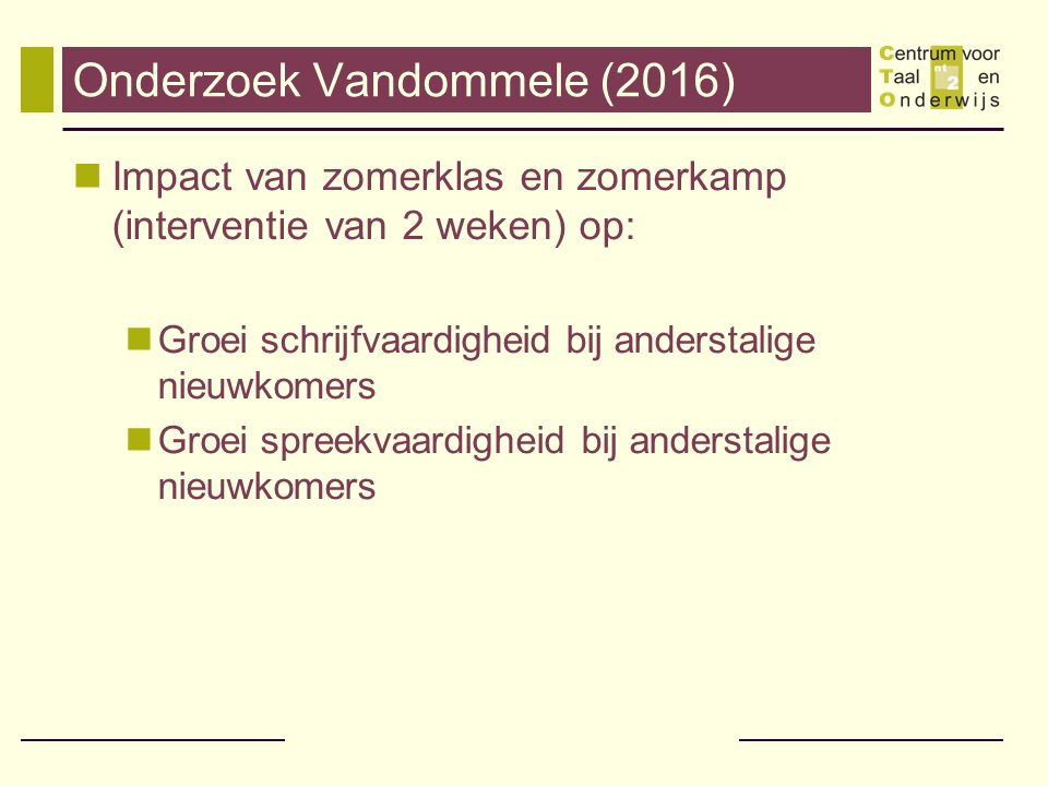 Onderzoek Vandommele (2016) Impact van zomerklas en zomerkamp (interventie van 2 weken) op: Groei schrijfvaardigheid bij anderstalige nieuwkomers Groe