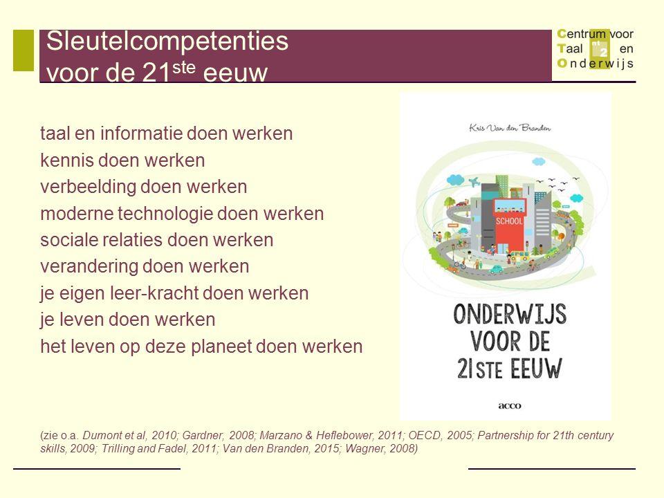 Taalontwikkeling in de 21 ste eeuw -Kritisch en doelgericht met informatie uit verschillende bronnen kunnen omgaan -Helder kunnen communiceren over ervaringen, plannen, verwerkte info..