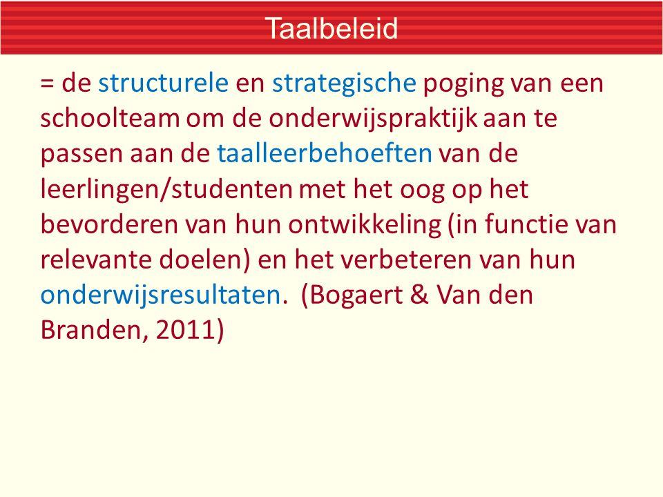 Taalbeleid = de structurele en strategische poging van een schoolteam om de onderwijspraktijk aan te passen aan de taalleerbehoeften van de leerlingen