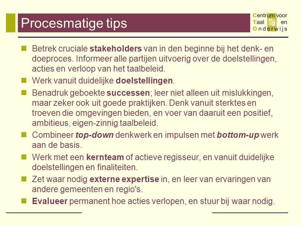 Procesmatige tips Betrek cruciale stakeholders van in den beginne bij het denk- en doeproces. Informeer alle partijen uitvoerig over de doelstellingen