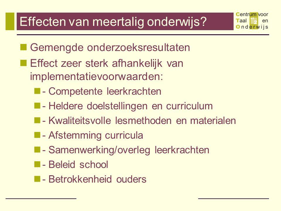 Effecten van meertalig onderwijs? Gemengde onderzoeksresultaten Effect zeer sterk afhankelijk van implementatievoorwaarden: - Competente leerkrachten