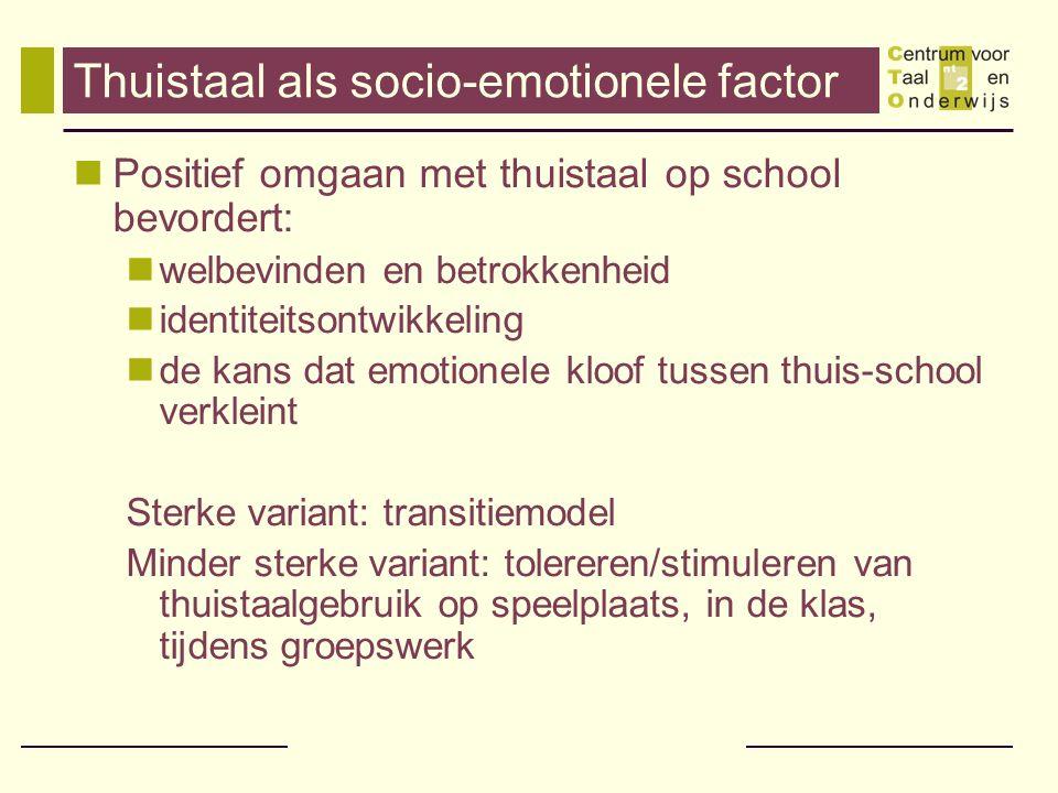 Thuistaal als socio-emotionele factor Positief omgaan met thuistaal op school bevordert: welbevinden en betrokkenheid identiteitsontwikkeling de kans