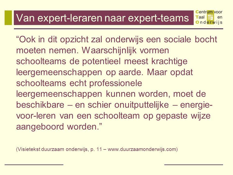 """Van expert-leraren naar expert-teams """"Ook in dit opzicht zal onderwijs een sociale bocht moeten nemen. Waarschijnlijk vormen schoolteams de potentieel"""