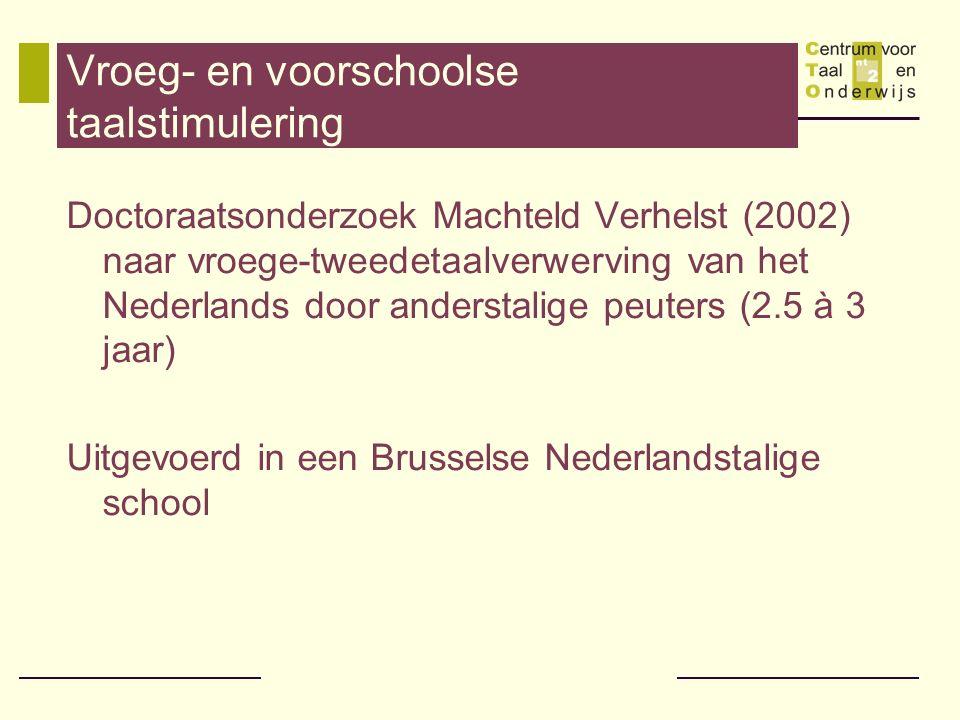 Vroeg- en voorschoolse taalstimulering Doctoraatsonderzoek Machteld Verhelst (2002) naar vroege-tweedetaalverwerving van het Nederlands door anderstal