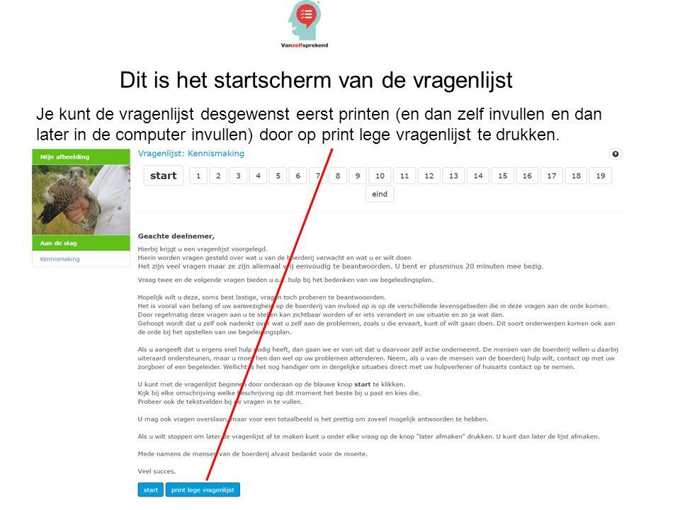 Dit is het startscherm van de vragenlijst Je kunt de vragenlijst desgewenst eerst printen (en dan zelf invullen en dan later in de computer invullen) door op print lege vragenlijst te drukken.