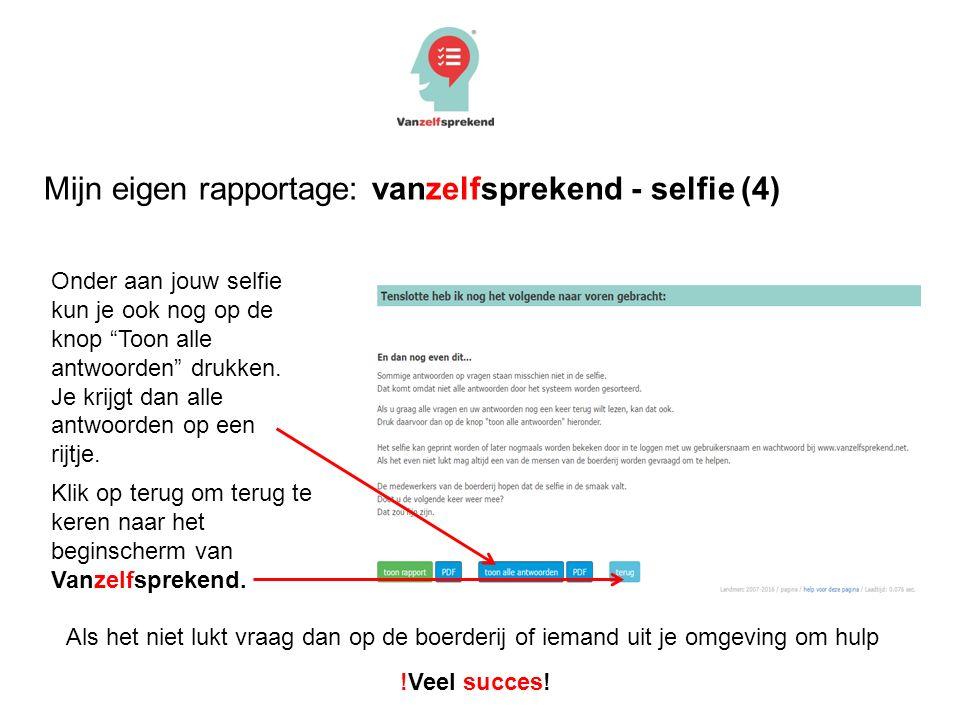 Mijn eigen rapportage: vanzelfsprekend - selfie (4) Onder aan jouw selfie kun je ook nog op de knop Toon alle antwoorden drukken.