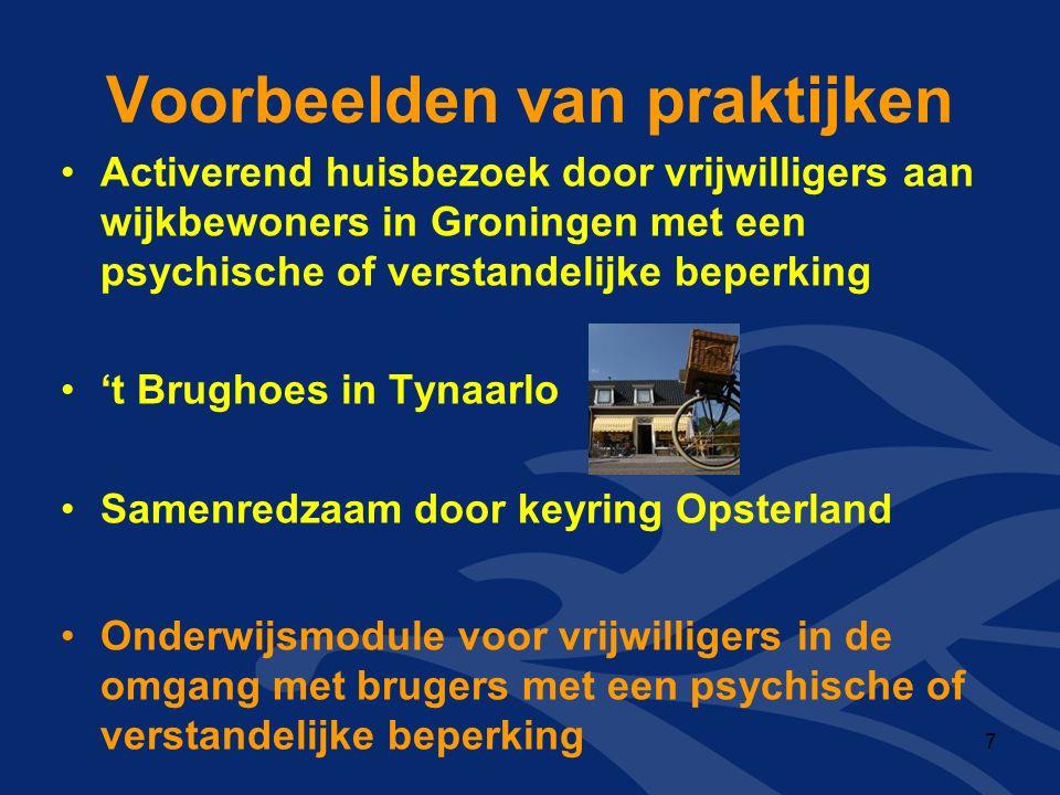 Voorbeelden van praktijken Activerend huisbezoek door vrijwilligers aan wijkbewoners in Groningen met een psychische of verstandelijke beperking 't Brughoes in Tynaarlo Samenredzaam door keyring Opsterland Onderwijsmodule voor vrijwilligers in de omgang met brugers met een psychische of verstandelijke beperking 7