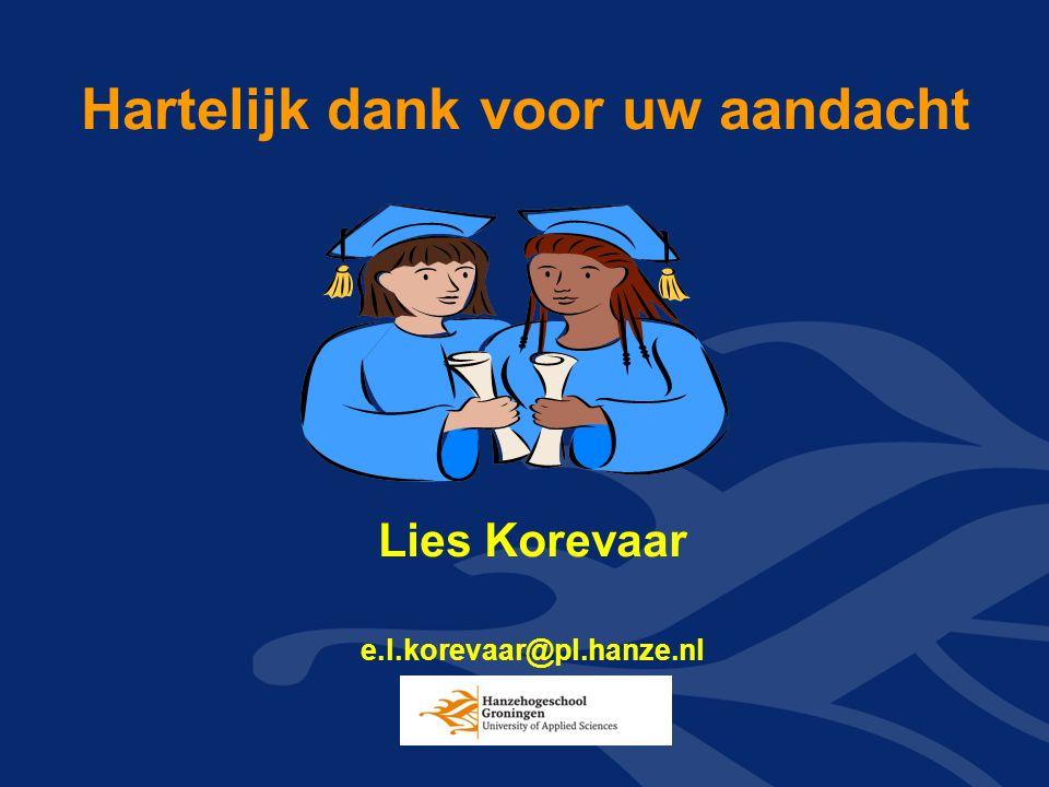 Hartelijk dank voor uw aandacht Lies Korevaar e.l.korevaar@pl.hanze.nl