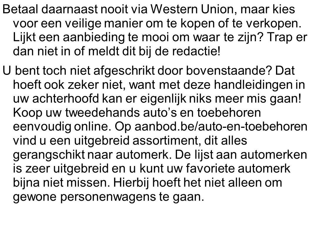 Betaal daarnaast nooit via Western Union, maar kies voor een veilige manier om te kopen of te verkopen. Lijkt een aanbieding te mooi om waar te zijn?