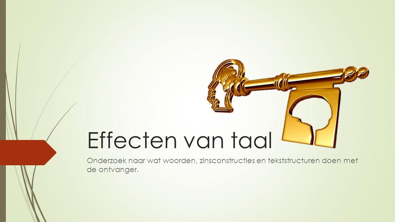 Effecten van taal Onderzoek naar wat woorden, zinsconstructies en tekststructuren doen met de ontvanger.