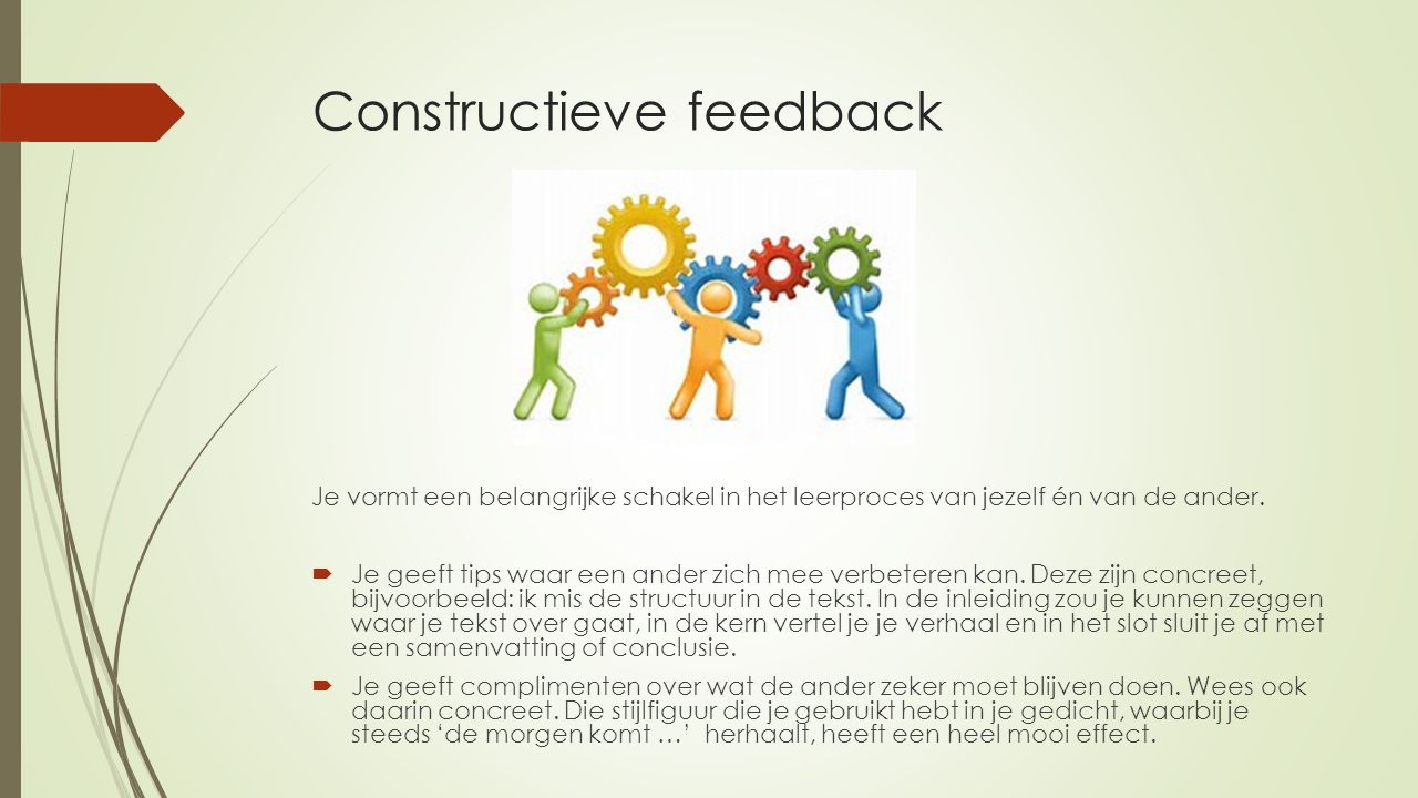 Constructieve feedback Je vormt een belangrijke schakel in het leerproces van jezelf én van de ander.
