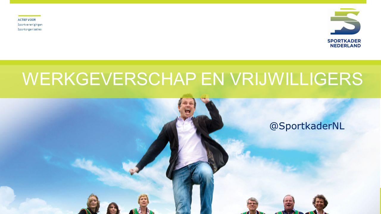 WERKGEVERSCHAP EN VRIJWILLIGERS ACTIEF VOOR Sportverenigingen Sportorganisaties @SportkaderNL