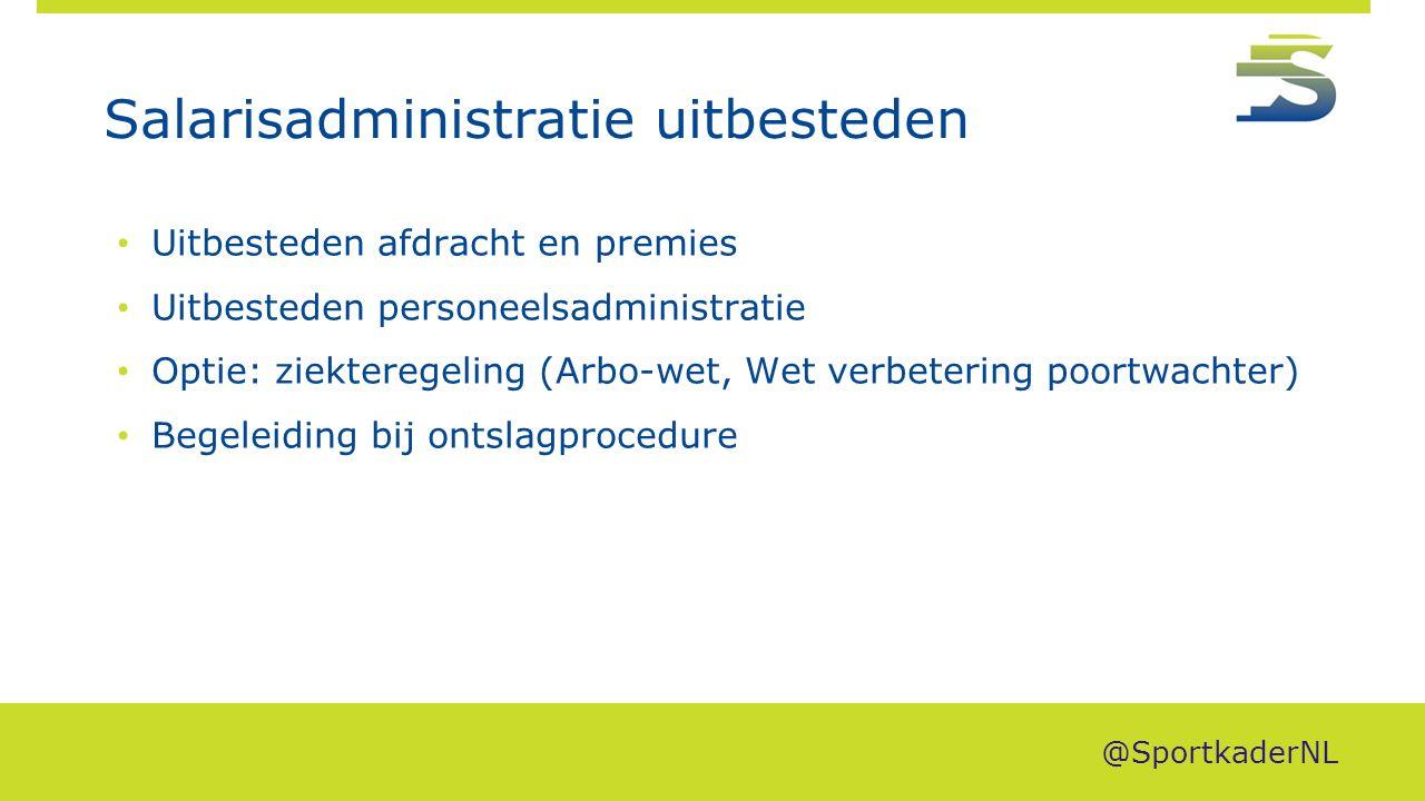 Salarisadministratie uitbesteden Uitbesteden afdracht en premies Uitbesteden personeelsadministratie Optie: ziekteregeling (Arbo-wet, Wet verbetering poortwachter) Begeleiding bij ontslagprocedure @SportkaderNL