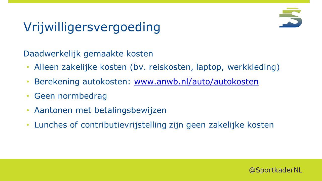 Vrijwilligersvergoeding Daadwerkelijk gemaakte kosten Alleen zakelijke kosten (bv. reiskosten, laptop, werkkleding) Berekening autokosten: www.anwb.nl